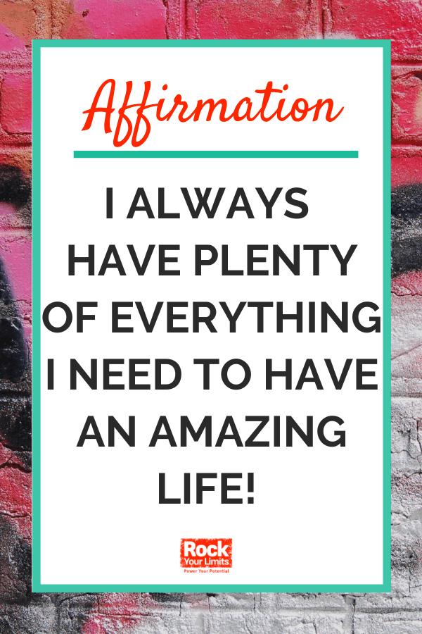 Affirmation- I always have plenty of everything I need to have an amazing life!