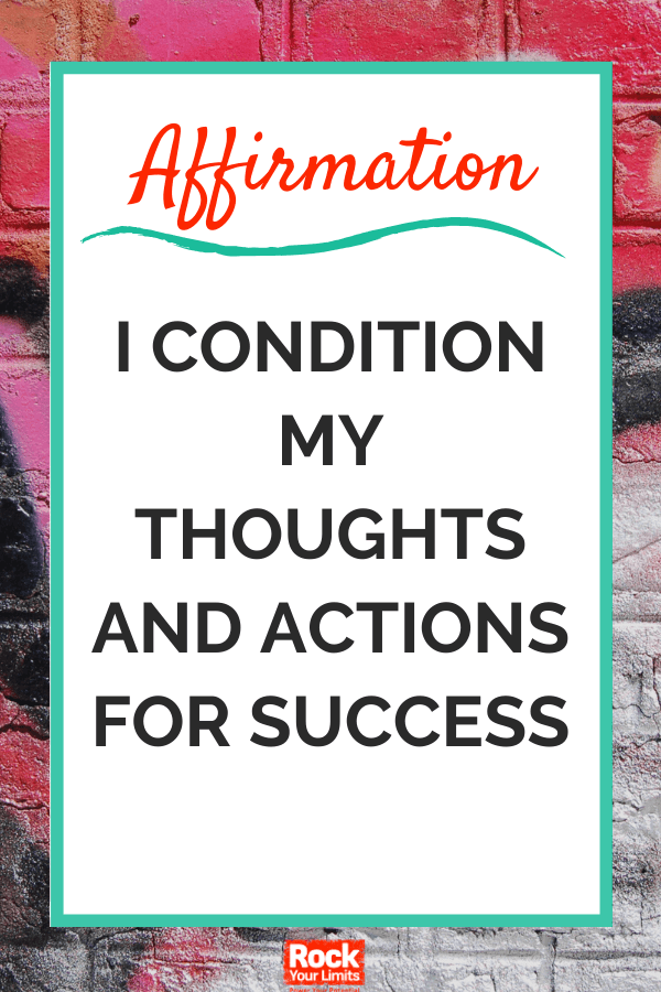 Affirmation - I condition my thoughts and actions for success