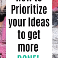 How to Prioritize your Ideas to get more DONE