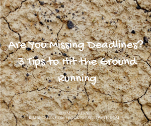 Are You Missing Deadlines? 3 Tips to Hit the Ground Running