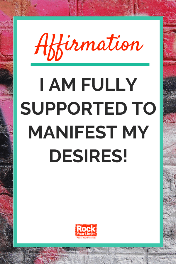 Affirmation - I am fully supported to manifest my desires!