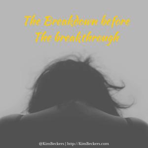 The Breakdown before the breakthrough