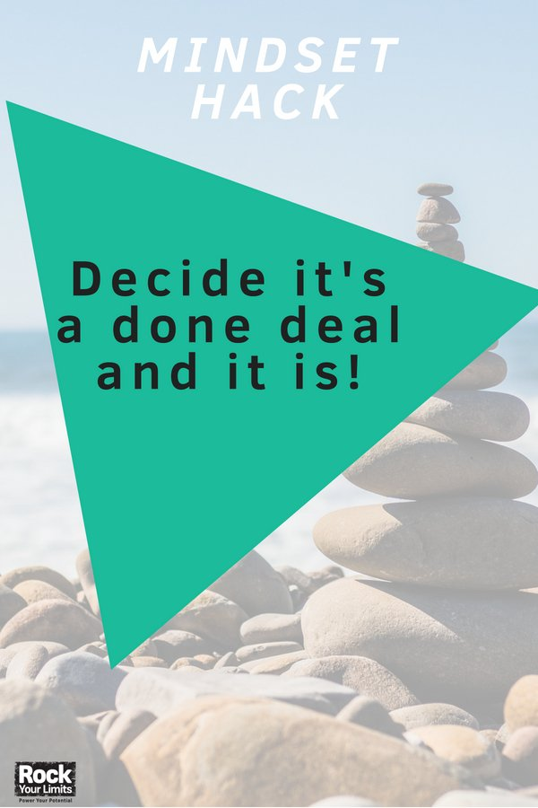mindset-hack-decide-its-a-done-deal-and-it-is