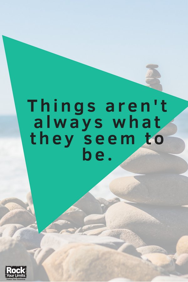 Mindset hack: things are not always what they seem to be. #rockyourlimits #biztip #mindset