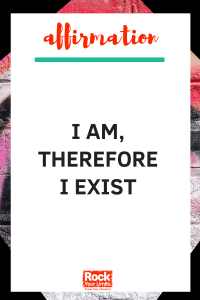 affirmations - I am therefore I exist