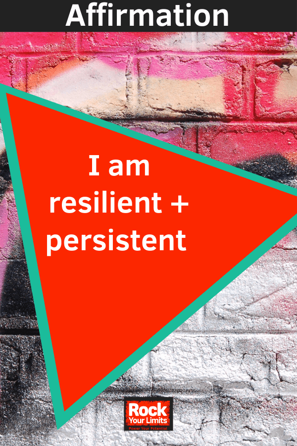 affirmation - I am resilitent + persistent