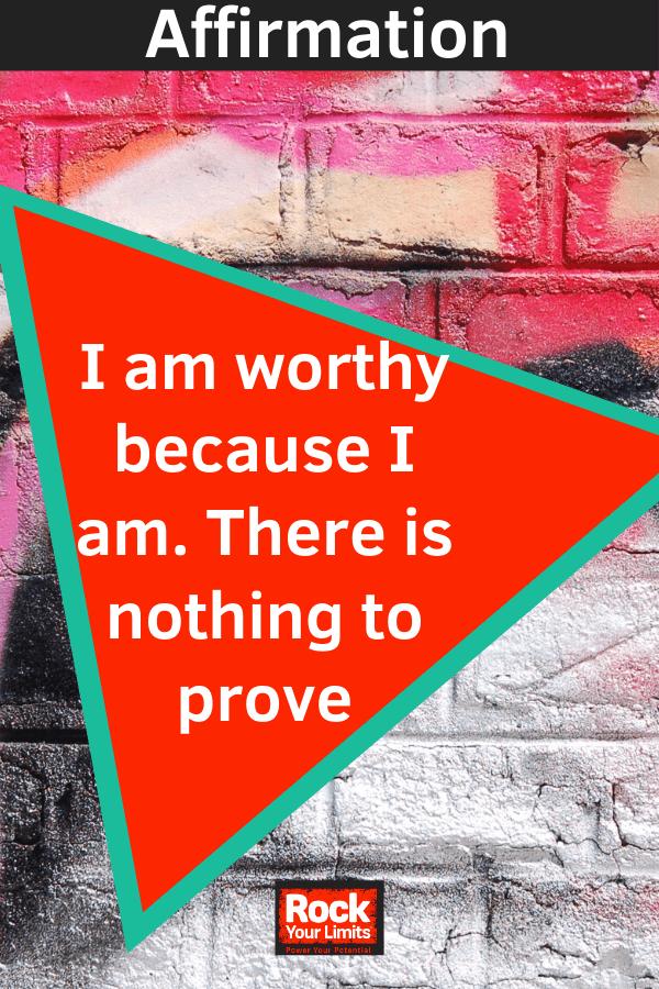 affirmation - I am worthy because I am