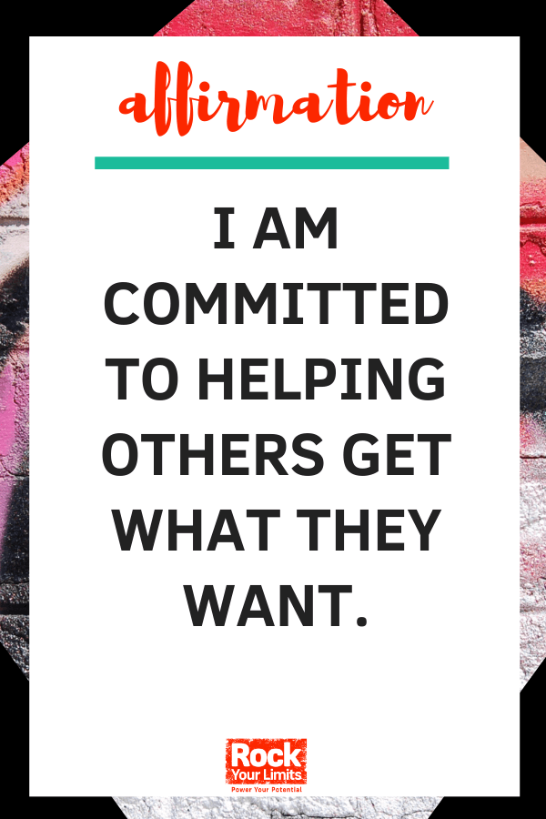 Affirmation - I am committed to helping others get what they want