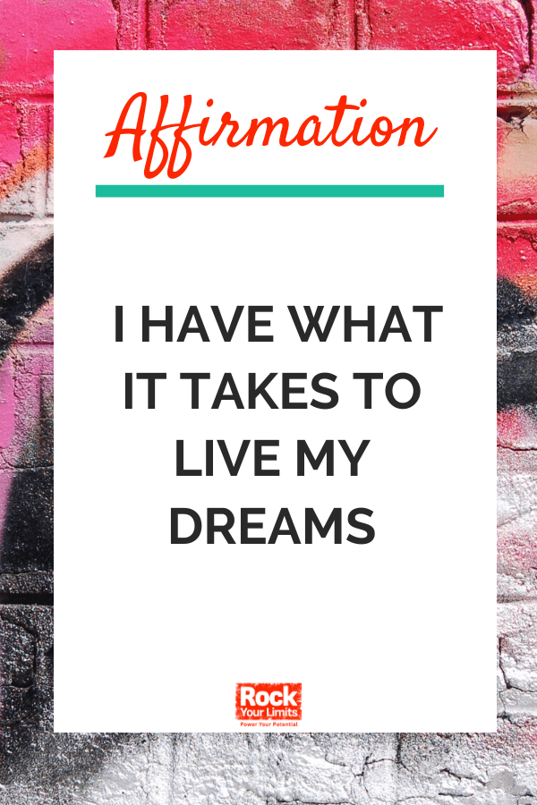 affirmation - I have what it takes to live my dreams