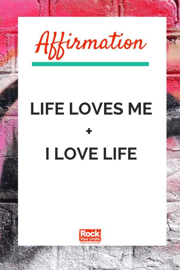 affirmation - life loves me and I love life