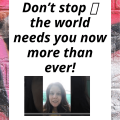 Don't stop the world needs you now more than ever