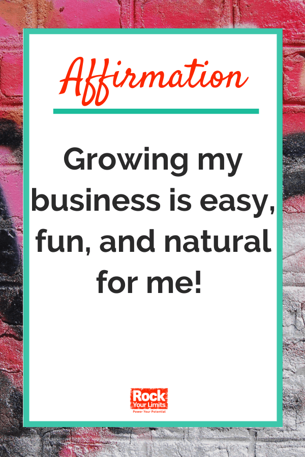 Affirmation - Growing my business is easy, fun, and natural
