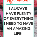 Affirmation- I always have plenty of everything I need to have an amazing life!