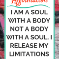 Affirmation-I am a soul with a body NOT a body with a soul. I release my limitations now.png