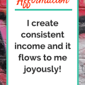 Affirmation - I create consistent income and it flows to me joyously